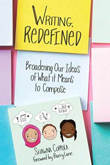 9781625312754-162531275X-Writing, Redefined: Broadening Our Ideas of What It Means to Compose