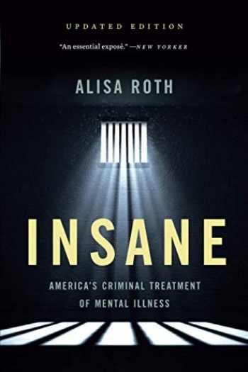 9781541646476-1541646479-Insane: America's Criminal Treatment of Mental Illness