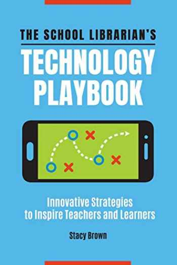 9781440870392-144087039X-The School Librarian's Technology Playbook: Innovative Strategies to Inspire Teachers and Learners