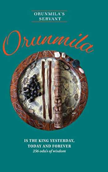 9781525551956-1525551957-Orunmila is the King Yesterday, Today and Forever: 256 Odu's Of Wisdom