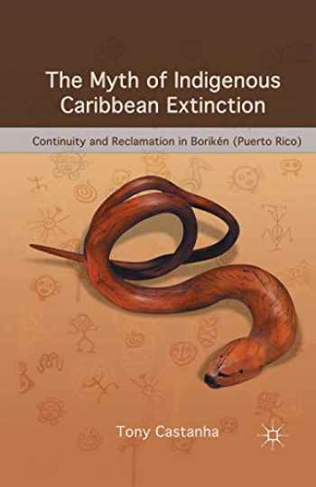 9781349382651-1349382655-The Myth of Indigenous Caribbean Extinction: Continuity and Reclamation in Borikén (Puerto Rico)