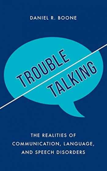 9781538110379-1538110377-Trouble Talking: The Realities of Communication, Language, and Speech Disorders