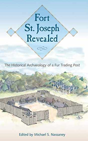 9780813056425-081305642X-Fort St. Joseph Revealed: The Historical Archaeology of a Fur Trading Post
