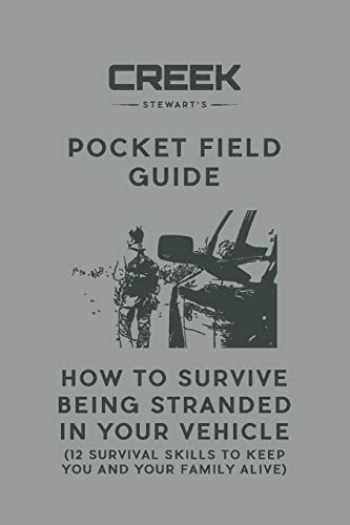 9781947281059-1947281054-Pocket Field Guide: How to Survive Being Stranded in Your Vehicle: 12 Survival Skills to Keep You and Your Family Alive