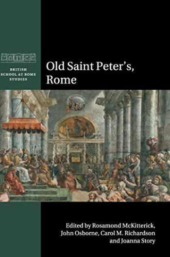 9781107041646-1107041643-Old Saint Peter's, Rome (British School at Rome Studies)
