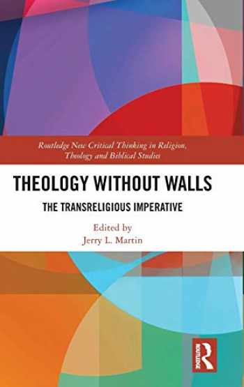 9780367028718-0367028719-Theology Without Walls: The Transreligious Imperative (Routledge New Critical Thinking in Religion, Theology and Biblical Studies)