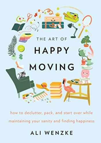 9780062869739-0062869736-The Art of Happy Moving: How to Declutter, Pack, and Start Over While Maintaining Your Sanity and Finding Happiness