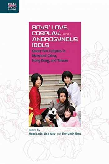 9789888390809-9888390805-Boys' Love, Cosplay, and Androgynous Idols: Queer Fan Cultures in Mainland China, Hong Kong, and Taiwan (Queer Asia)
