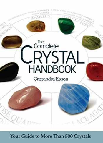 9781402778711-1402778716-The Complete Crystal Handbook: Your Guide to More than 500 Crystals