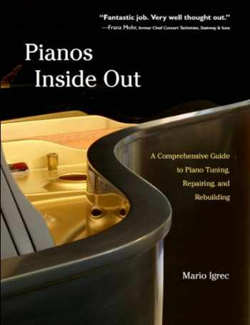 9780982756300-0982756305-Pianos Inside Out: A Comprehensive Guide to Piano Tuning, Repairing, and Rebuilding