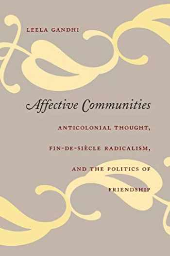 9780822337157-0822337150-Affective Communities: Anticolonial Thought, Fin-de-Siècle Radicalism, and the Politics of Friendship (Politics, History, and Culture)