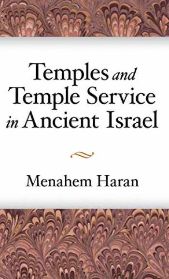 9780931464188-0931464188-Temples and Temple-Service in Ancient Israel: An Inquiry into Biblical Cult Phenomena and the Historical Setting of the Priestly School