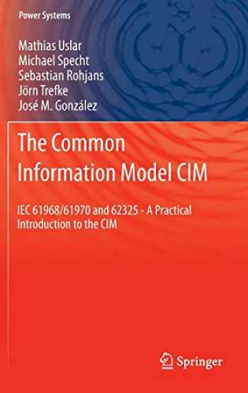 9783642252143-3642252141-The Common Information Model CIM: IEC 61968/61970 and 62325 - A practical introduction to the CIM (Power Systems)