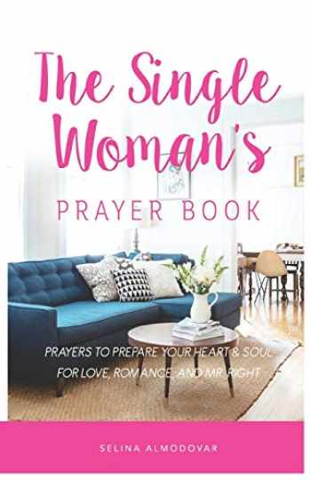 9781521320136-1521320136-The Single Woman's Prayer Book: Prayers to Prepare Your Heart & Soul for Love, Romance, and Mr. Right