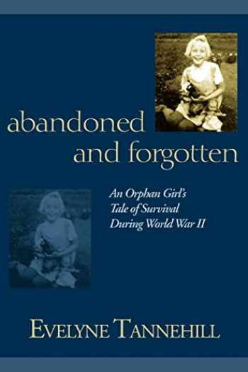 9781587366932-1587366932-Abandoned and Forgotten: An Orphan Girl's Tale of Survival During World War II