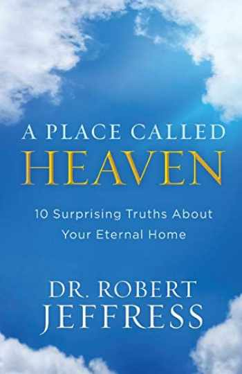 9780801093678-0801093678-Place Called Heaven: 10 Surprising Truths about Your Eternal Home