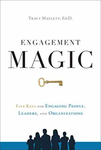 9781626346178-1626346178-ENGAGEMENT MAGIC: Five Keys for Engaging People, Leaders, and Organizations