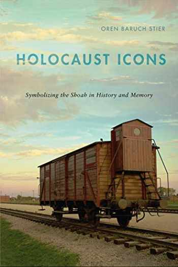 9780813574028-0813574021-Holocaust Icons: Symbolizing the Shoah in History and Memory