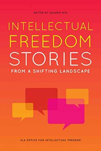 9780838947265-0838947263-Intellectual Freedom Stories from a Shifting Landscape