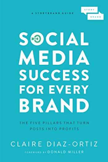 9781400214969-1400214963-Social Media Success for Every Brand: The Five StoryBrand Pillars That Turn Posts Into Profits