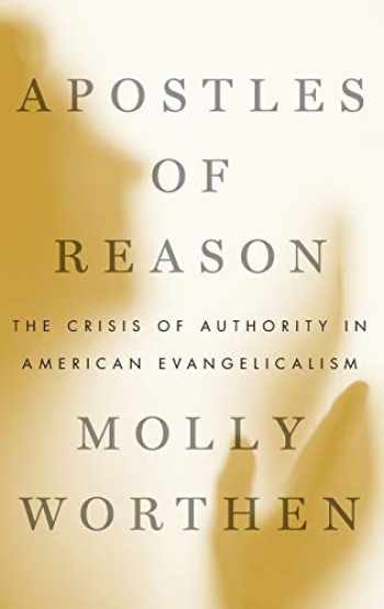 9780199896462-0199896461-Apostles of Reason: The Crisis of Authority in American Evangelicalism