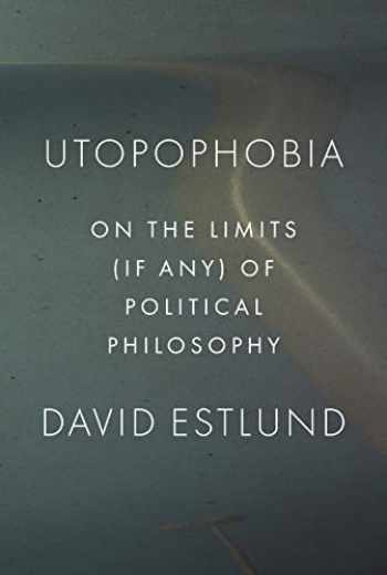 9780691147161-0691147167-Utopophobia: On the Limits (If Any) of Political Philosophy