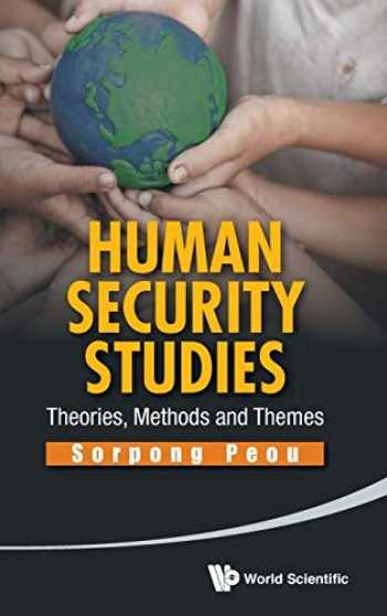 9789814440455-9814440450-HUMAN SECURITY STUDIES: THEORIES, METHODS AND THEMES