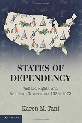 9781107434080-1107434084-States of Dependency: Welfare, Rights, and American Governance, 1935–1972 (Studies in Legal History)