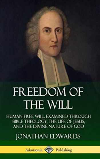 9780359733811-0359733816-Freedom of the Will: Human Free Will Examined Through Bible Theology, the Life of Jesus, and the Divine Nature of God (Hardcover)
