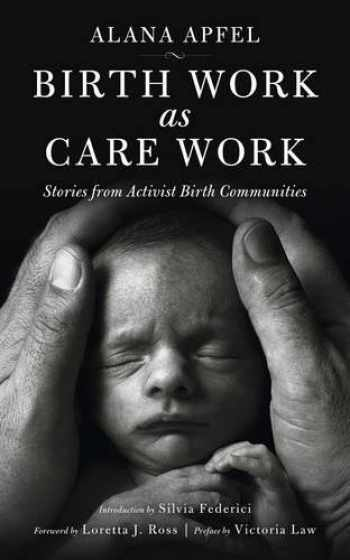 9781629631516-1629631515-Birth Work as Care Work: Stories from Activist Birth Communities (KAIROS)