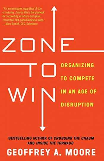 9781682302118-1682302113-Zone to Win: Organizing to Compete in an Age of Disruption