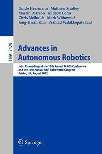 9783642325267-3642325262-Advances in Autonomous Robotics: Joint Proceedings of the 13th Annual TAROS Conference and the 15th Annual FIRA RoboWorld Congress, Bristol, UK, ... (Lecture Notes in Computer Science (7429))
