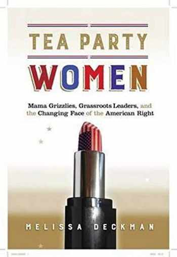 9781479866427-1479866423-Tea Party Women: Mama Grizzlies, Grassroots Leaders, and the Changing Face of the American Right