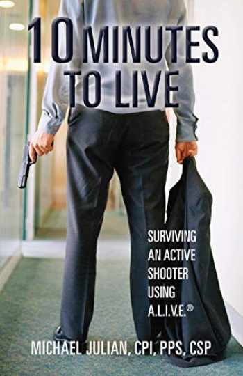 9780692992197-0692992197-10 Minutes To Live: Surviving an Active Shooter Using A.L.I.V.E.®