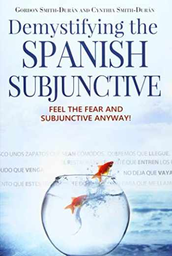 9781512073027-1512073024-Demystifying the Spanish Subjunctive: Feel the Fear and 'Subjunctive' Anyway