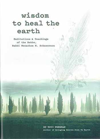 9780826690036-0826690033-Wisdom to Heal the Earth - Meditations and Teachings of the Lubavitcher Rebbe