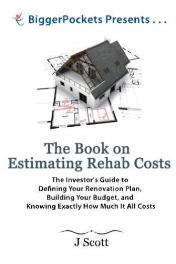 9780988973718-0988973715-The Book on Estimating Rehab Costs: The Investor's Guide to Defining Your Renovation Plan, Building Your Budget, and Knowing Exactly How Much It All Costs (BiggerPockets Presents...)
