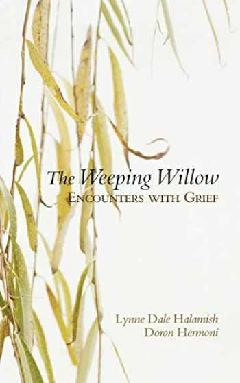 9780195325379-0195325370-The Weeping Willow: Encounters With Grief