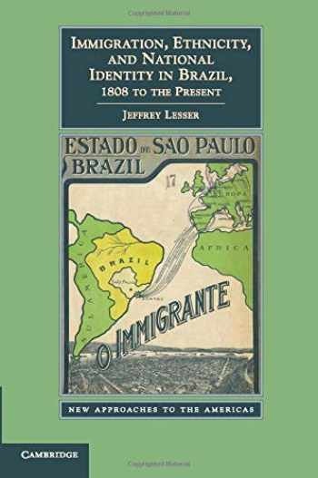 9780521145350-052114535X-Immigration, Ethnicity, and National Identity in Brazil, 1808 to the Present (New Approaches to the Americas)