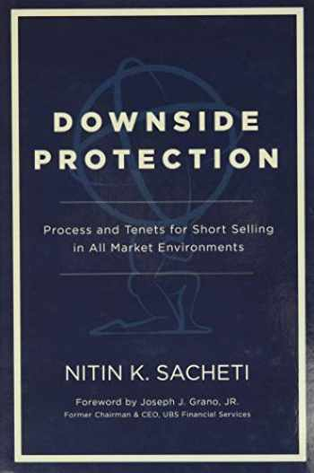 9781733111416-1733111417-Downside Protection: Process and Tenets for Short Selling in All Market Environments
