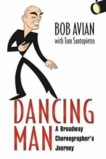 9781496825889-1496825888-Dancing Man: A Broadway Choreographer's Journey