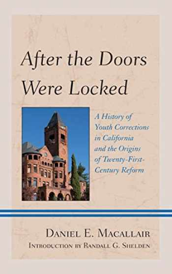 9781442246713-1442246715-After the Doors Were Locked: A History of Youth Corrections in California and the Origins of Twenty-First Century Reform