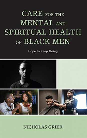 9781498567121-1498567126-Care for the Mental and Spiritual Health of Black Men: Hope to Keep Going (Religion and Race)