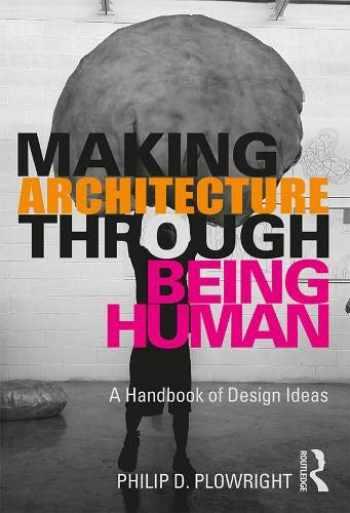 9780367204778-0367204770-Making Architecture Through Being Human: A Handbook of Design Ideas