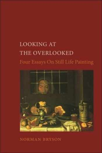 9780948462061-094846206X-Looking at the Overlooked: Four Essays on Still Life Painting (Essays in Art and Culture (Reaktion Books))