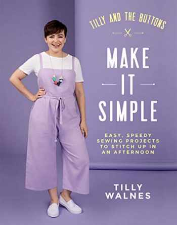 9781787134676-1787134679-Tilly and the Buttons: Make it Simple: Easy, Speedy Sewing Projects to Stitch up in an Afternoon