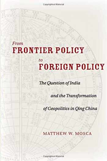 9780804797290-0804797293-From Frontier Policy to Foreign Policy: The Question of India and the Transformation of Geopolitics in Qing China