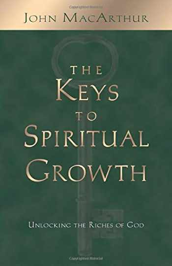 9781581342697-1581342691-The Keys to Spiritual Growth: Unlocking the Riches of God