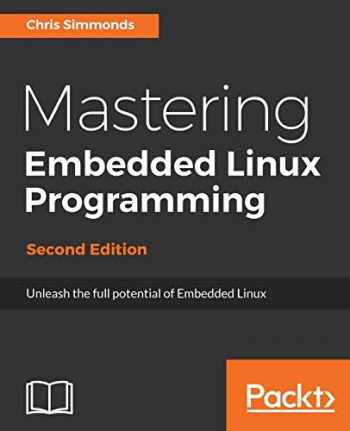 9781787283282-1787283283-Mastering Embedded Linux Programming: Unleash the full potential of Embedded Linux with Linux 4.9 and Yocto Project 2.2 (Morty) Updates, 2nd Edition