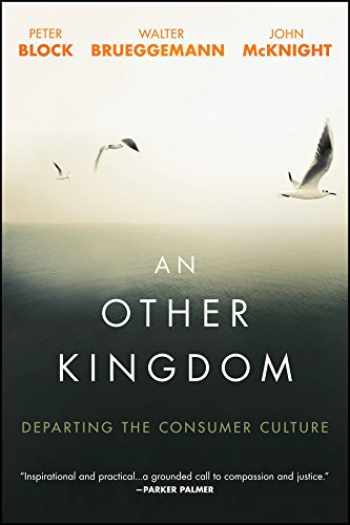 9781119194729-1119194725-An Other Kingdom: Departing the Consumer Culture